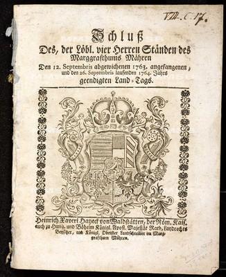 Schluss des der löbl. vier Herren Ständen des Marggrafthums Mähren den 12. Septembris abgewichenen 1763. angefangenen, und den 26. Septembris laufenden 1764. Jahrs geendigten Land-Tags