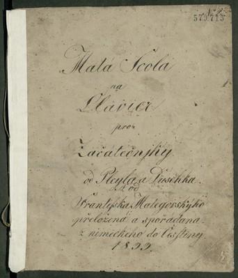 Malá Škola na Clavier pro Začátečníky od Pleyla a Duška. A od Františka Matejovskýho přeložená a spořádana z německeho do Češtiny 1833