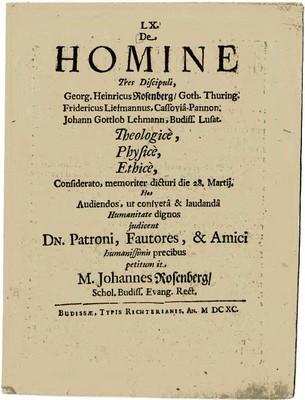 De Homine Tres Discipuli, Georg, Henricus Rosenberg/ Goth. Thuring. Fridericus Liefmannus, Cassoviâ-Pannon. Johann Gottlob Lehmann, Budiss. Lusat. Theologice, Physice, Ethice...