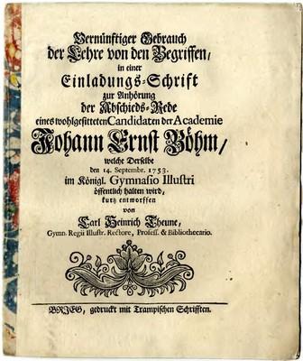Vernünftiger Gebrauch der Lehre von den Begriffen in einer Einladungs=Schrift zur Anhörung der Abschieds=Rede eines wohlgesitteten Candidaten der Academie Johann Ernst Böhm...