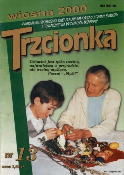 Trzcionka : kwartalnik społeczno-kulturalny Samorządu Gminy Świlcza i Towarzystwa Przyjaciół Trzciany. 2000, nr 13