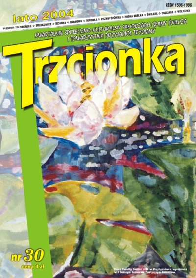 Trzcionka : kwartalnik społeczno-kulturalny Samorządu Gminy Świlcza i Towarzystwa Przyjaciół Trzciany. 2004, nr 30