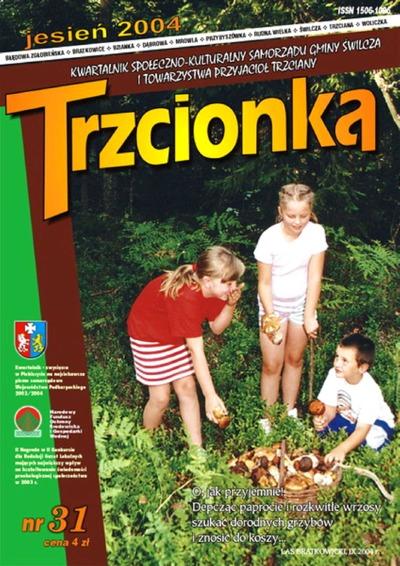Trzcionka : kwartalnik społeczno-kulturalny Samorządu Gminy Świlcza i Towarzystwa Przyjaciół Trzciany. 2004, nr 31