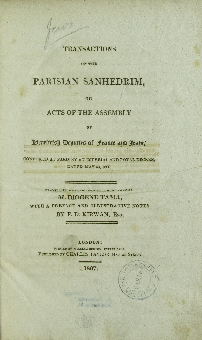 Transactions of the Parisian Sanhedrim, or, Acts of the Assembly of Israelitish Deputies of France and Italy : convoked at Paris by an imperial and royal decree, dated May 30, 1806