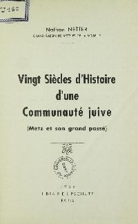 Vingt siècles d'histoire d'une communauté juive : (Metz et son Grand passé)
