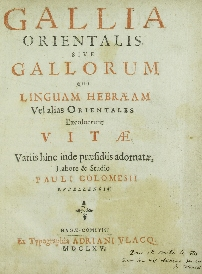 Gallia orientalis sive gallorum qui linguam Hebræm vel alias orientales excoluerunt vitæ : variis hinc inde præfidiis adornatæ
