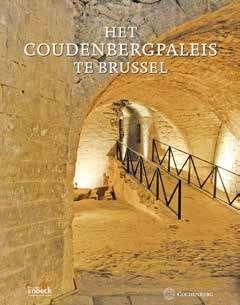 Het Coudenbergpaleis in Brussel - Van middeleeuws kasteel tot archeologische site