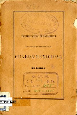 Instrucções provisorias para o serviço e administração da Guarda Municipal de Lisboa : ordenadas pelo commandante geral das Guardas Municipaes