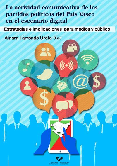 La actividad comunicativa de los partidos políticos del País Vasco en el escenario digital. Estrategias e implicaciones para medios y público