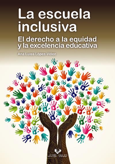 La escuela inclusiva. El derecho a la equidad y la excelencia educativa
