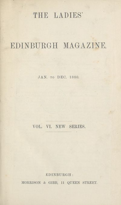 Ladies' Edinburgh Debating Society publications; Volumes 1 (January 1875)-6 (December 1880) - Ladies' Edinburgh Magazine; Volume 6