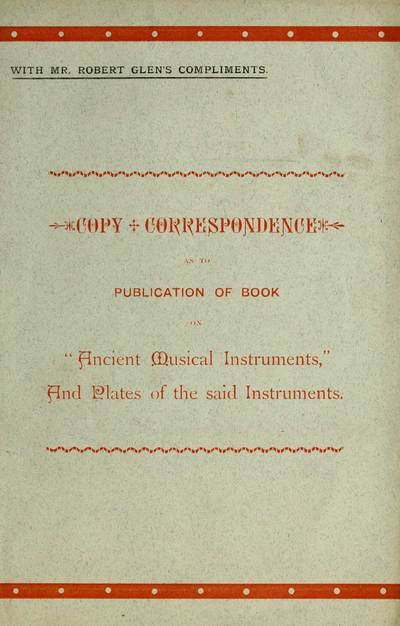 Copy correspondence as to publication of book on Ancient musical instruments, and plates of the said instruments