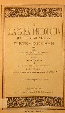 A classica philologia jélesebb munkásai életrajzokban. írta Dr. Baszel Aurél, egyetemi magántanár.