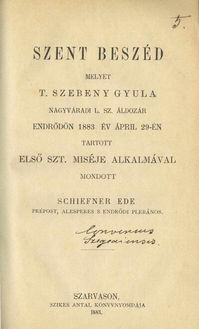 Szent beszéd melyet t. Szebeny Gyula nagyváradi l.sz. áldozár Endrődön 1883. év ápril 29-én tartott első szt. miséje alkalmával mondott Schiefner Ede prépost.
