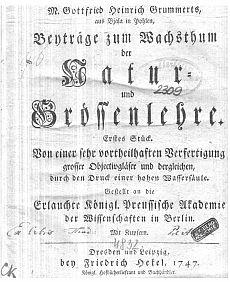 Gottfried Heinrich Grummerts Beyträge zum Wachsthum der Natur- und Grössenlehre : Erstes Stück. Von einer sehr vorteilhaften Verfertigung grosser Objectivgläser und dergleichen, durch den Druck einer hohen Wassersäule