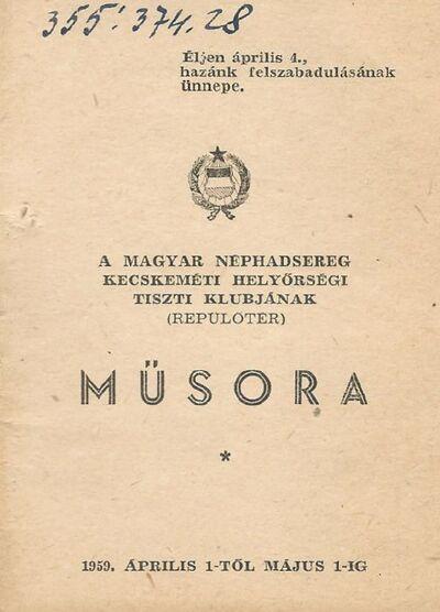 A Magyar Néphadsereg Kecskeméti Helyőrségi Tiszti Klubjának (Repülőtér) műsorfüzete
