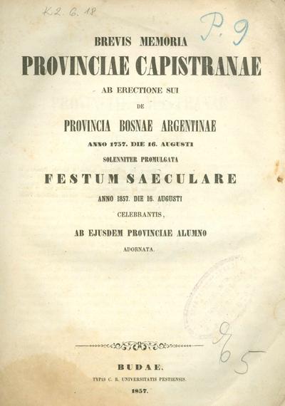Brevis memoria Provinciae Capistranae ab erectione sui de Provincia Bosnae Argentina anno 1757 die 16. augusti solenniter promulgata festum saeculare