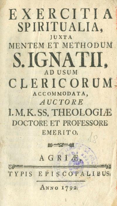 Exercitia spiritualia, juxta mentem et methodum S. Igantii, ad usum clericorum accomodata
