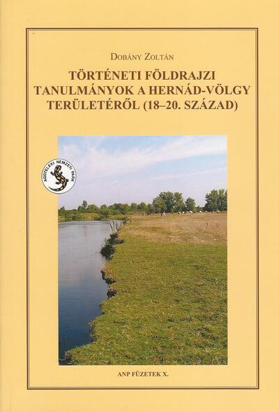 Történeti földrajzi tanulmányok a Hernád-völgy területéről (18-20. század)