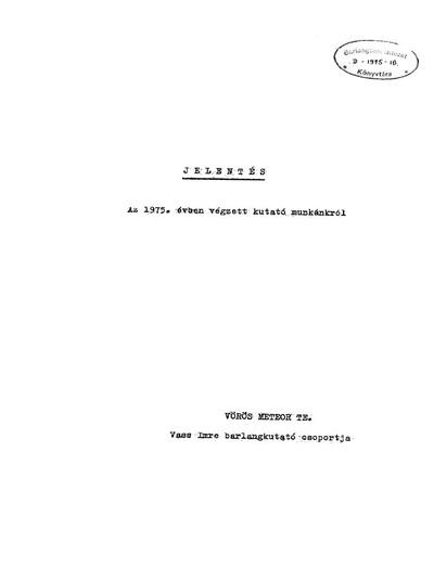 Jelentés az 1975. évben végzett munkánkról, Vörös Meteor TE. Vass Imre Barlangkutató Csoportja