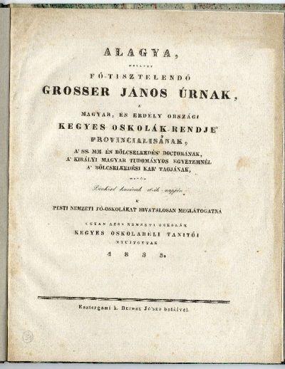 Alagya -- a nemzeti iskolák tanítói Grosser János piarista rendfőnök úrnak, 1835