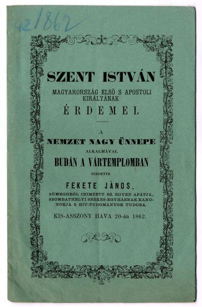 Fekete János beszéde Szent István érdemeiről a Vártemplomban, 1862