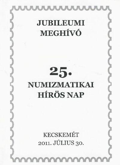Meghívó a XXV. Numizmatikai Hírös Nap jubileumi rendezvényére