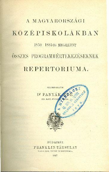 A magyarországi középiskolákban 1850-1885-ig megjelent összes programmértekezéseknek repertóriuma