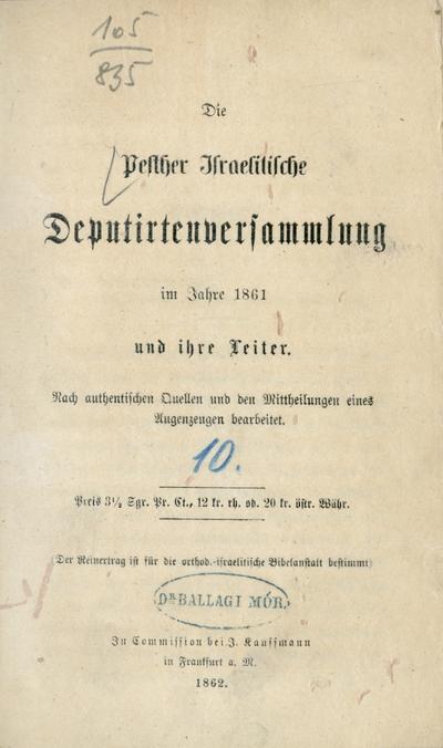 Die Pesther Israelitische Deputirtenversammlung im Jahre 1861 und ihre Leiter ...