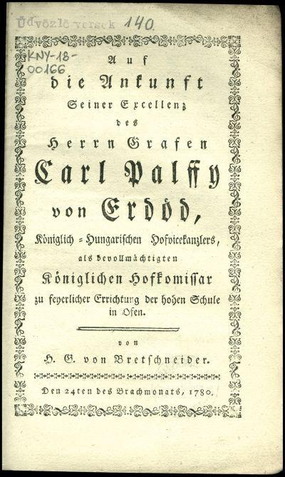 Auf die Ankuft seiner Excellenz des Herrn Grafen Carl Pálffy von Erdőd, königlich-Hungarischen Hofvicekanzlers, als bevollmächtigten königlichen Hofkomissar zu feyerlicher Errichtung der hohen Schule in Ofen