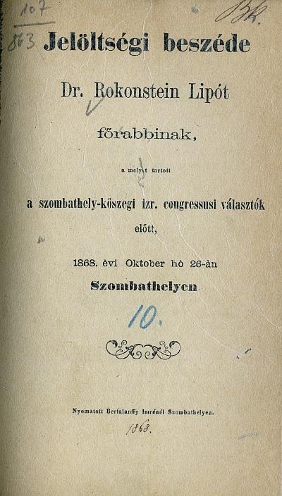 Jelöltségi beszéde Rokonstein Lipót főrabbinak, a melyet a szombathely-kőszegi izr. congressusi választók előtt, 1868. évi október hó 26-án