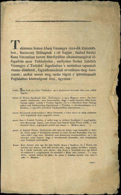 Tekintetes nemes Abaúj vármegye 1810-dik esztendöben, Karátsony hólnap 1-sö napján, szabad királyi Kassa várossában tartott köz-gyüllése alkalmatosságával elfogadván azon tzikkelyeket, mellyeket neme Zabólch vármegye a' tselédek' fogadásában 's tartásában tapasztalt viszsza-éléseknek, fogyatkozásoknak orvoslására meg-határozott ..