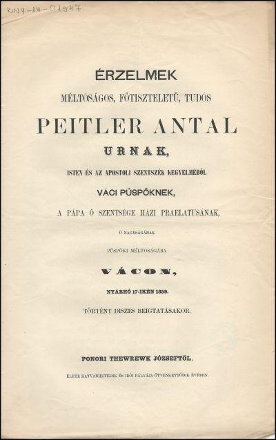 Érzelmek méltóságos ... Peitler Antal urnak ... váci püspöknek ... püspöki méltóságába Vácon, nyárhó 17-ikén 1859. történt diszes beigtatásakor, Ponori Thewrewk Józseftől ..