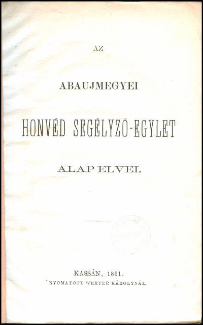 Az Abaujmegyei Honvéd Segélyző-Egylet alapelvei