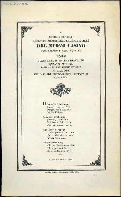 A nobili e generosi onorevoli membri dell' illustre società del Nuovo Casino comparendo l'anno novello 1842 quale arra di sincera devozione questo augurio benchè in umilissime spoglie il custode cui il cuore riconoscente dettavalo offeriva