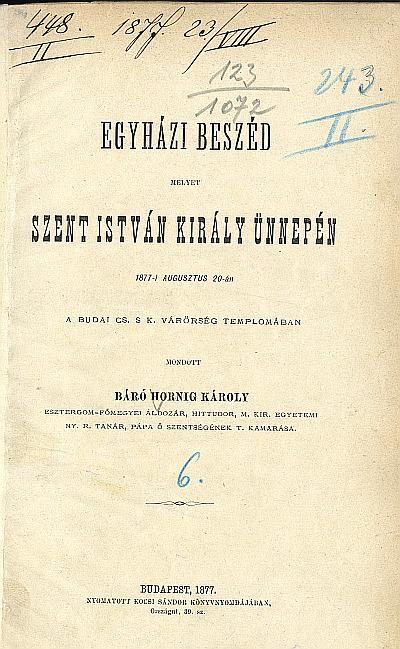 Egyházi beszéd, melyet Szent István király ünnepén, 1877. augusztus 20-án ... mondott Báró Hornig Károly ...