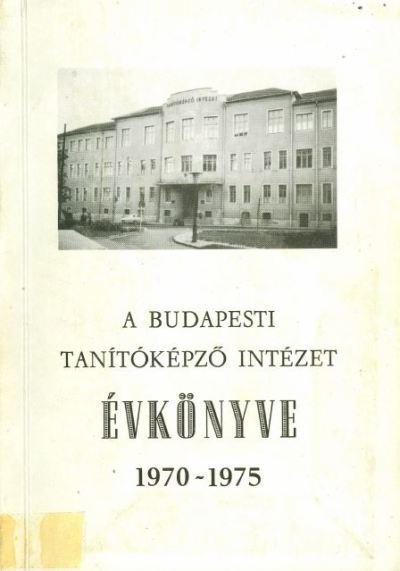 A Budapesti Tanítóképző Intézet évkönyve 1970-1975