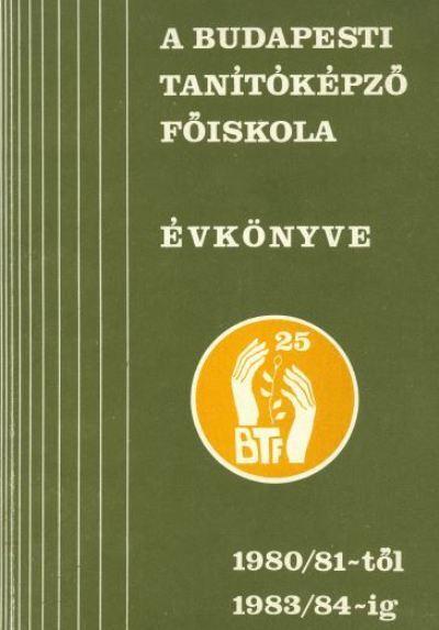 A Budapesti Tanítóképző Főiskola évkönyve 1980/81.-1983/84.