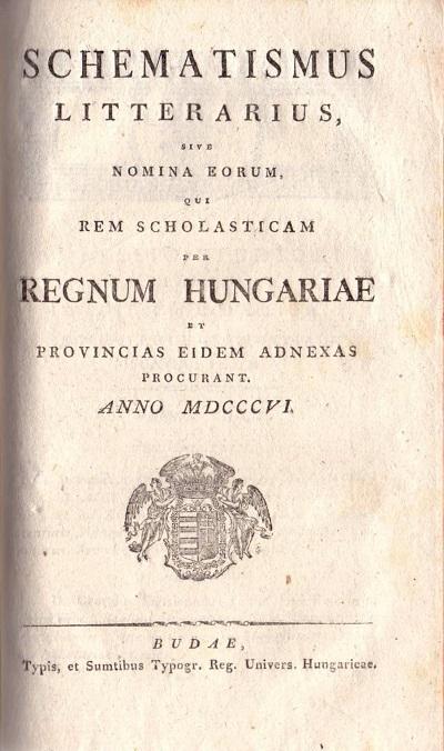Schematismus Litterarius, Sive Nomina Eorum, Qui Rem Scholasticam Per Regnum Hungariae, et Provincias Eidem Adnexas Procurant