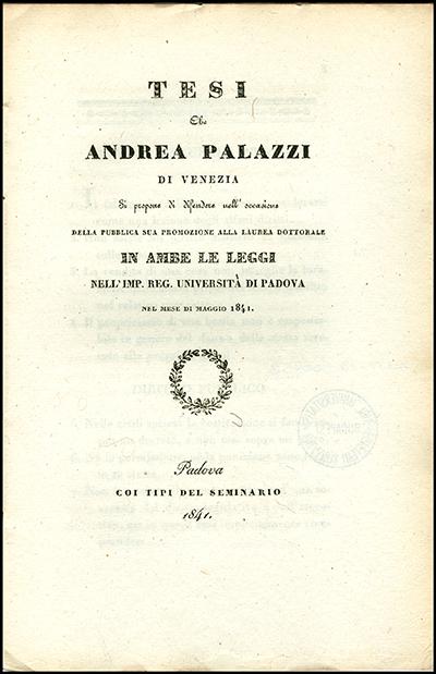 Tesi che Andrea Palazzi di Venezia si propone di difendere nell' occasione della pubblica sua promozione alla laurea dottorale in ambe le leggi nell' Imp. Reg. Università di Padova nel mese di Maggio 1841