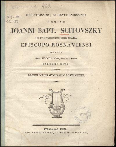 Illustrissimo, ac reverendissimo domino Joanni Bapt. Scitovszky ... episcopo Rosnaviensi munus suum anno MDCCCXXVIII, die 20. Aprilis solemni ritu capessenti Regium Majus Gymnasium Rosnaviense