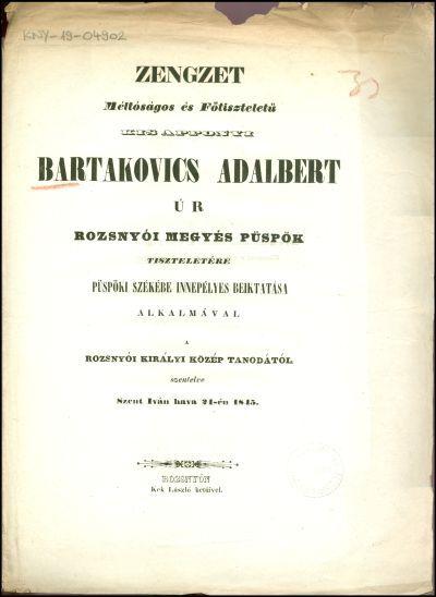 Zengzet méltóságos és főtiszteletű kis apponyi Bartakovics Adalbert úr rozsnyói megyés püspök tiszteletére püspöki székébe innepélyes beiktatása alkalmával a rozsnyói királyi közép tanodától szentelve