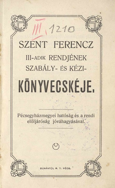 Szent Ferencz III-adik rendjének szabály- és kézi- könyvecskéje