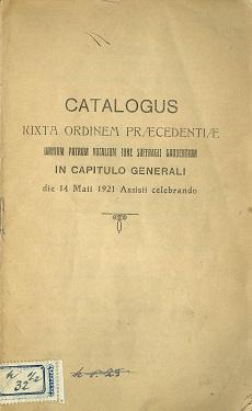 Catalogus iuxta ordinem praecedentiaae omnium patrum vocalium iure suffragii gaudentium in capitulo generali die 14. Maii. 1921 Assisii celebrando
