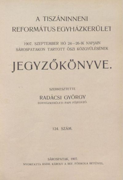 A Tiszáninneni Református Egyházkerület 1907. szeptember hó 24-26-ik napjain Sárospatakon tartott őszi közgyűlésének jegyzőkönyve. 124. szám