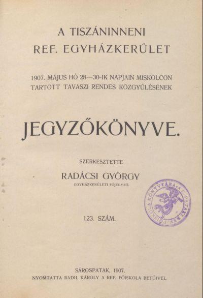 A Tiszáninneni Református Egyházkerület 1907. május hó 28-30-ik napjain Miskolcon tartott tavaszi rendes közgyűlésének jegyzőkönyve. 123. szám