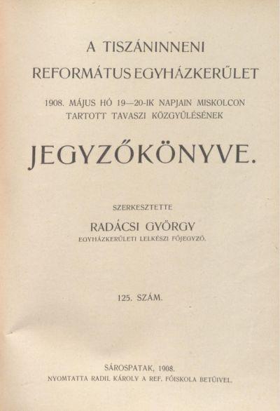 A Tiszáninneni Református Egyházkerület 1908. május hó 19-20-ik napjain Miskolcon tartott tavaszi közgyűlésének jegyzőkönyve. 125. szám
