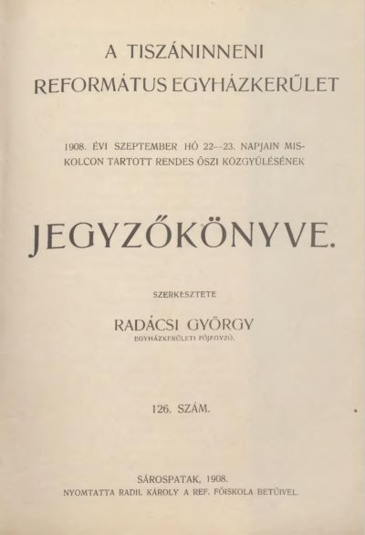 A Tiszáninneni Református Egyházkerület 1908. évi szeptember hó 22-23. napjain Miskolcon tartott rendes őszi közgyűlésének jegyzőkönyve. 126. szám