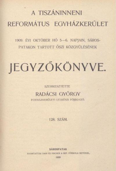 A Tiszáninneni Református Egyházkerület 1909. évi október hó 5-6. napjain Sárospatakon tartott őszi közgyűlésének jegyzőkönyve. 128. szám