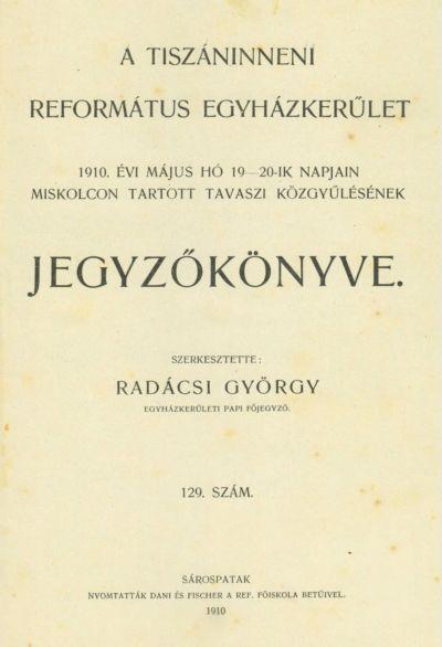 A Tiszáninneni Református Egyházkerület 1910. évi május hó 19-20-ik napjain Miskolcon tartott tavaszi közgyűlésének jegyzőkönyve. 129. szám